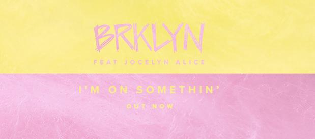 "BRKLYN Release New Single ""I'm On Something"" featuring Jocelyn Alice"
