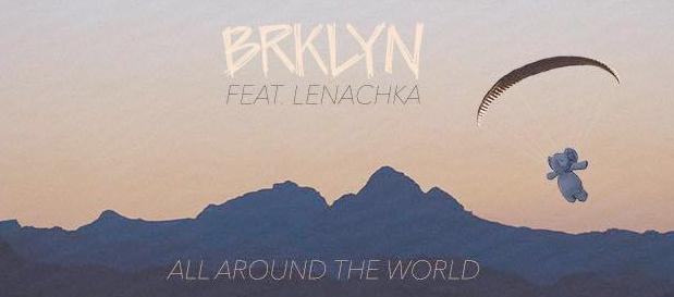 "BRKLYN Release New Track ""All Around The World"" ft. Lenachka"