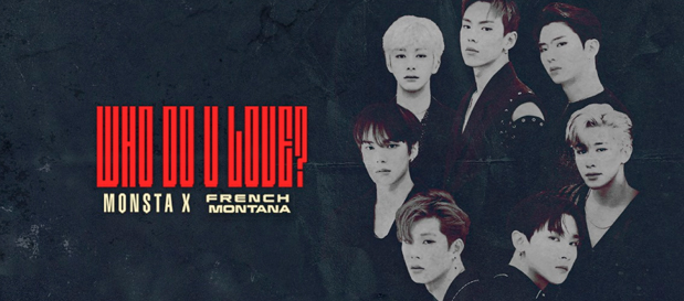 """Monsta X Premiere """"Who Do U Love?"""" ft  French Montana (Official"""